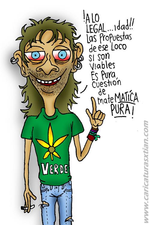 Un joven, con una camiseta que tiene estampada una mata de marihuana y la palabra 'verde', bajo el efecto de alguna sustancia alucinógena: —¡A lo legal... idad! Las propuestas de ese loco sí son viables, ¡es pura cuestión de mateMATICA pura!